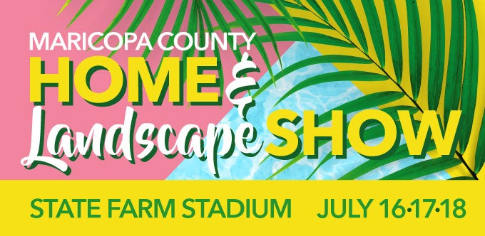 More Info for Maricopa County Home & Landscape Show